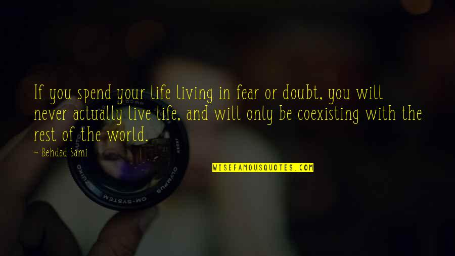 Living Your Life In Fear Quotes By Behdad Sami: If you spend your life living in fear