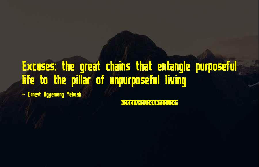 Living Your Life In Fear Quotes By Ernest Agyemang Yeboah: Excuses; the great chains that entangle purposeful life