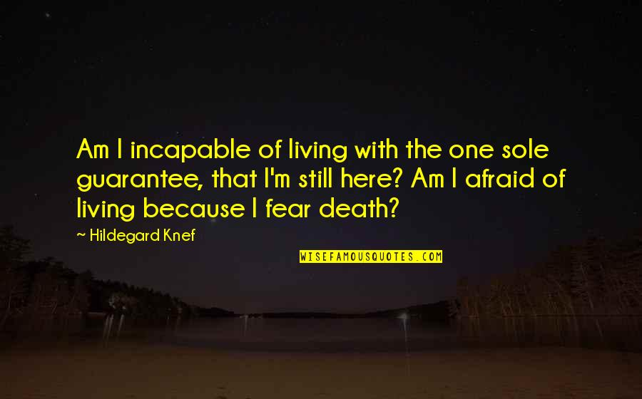Living Your Life In Fear Quotes By Hildegard Knef: Am I incapable of living with the one
