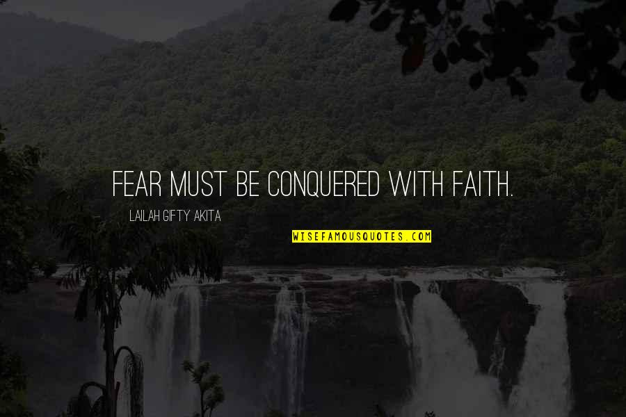 Living Your Life In Fear Quotes By Lailah Gifty Akita: Fear must be conquered with faith.