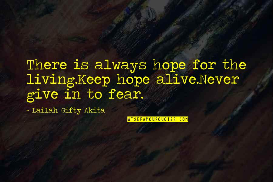Living Your Life In Fear Quotes By Lailah Gifty Akita: There is always hope for the living.Keep hope
