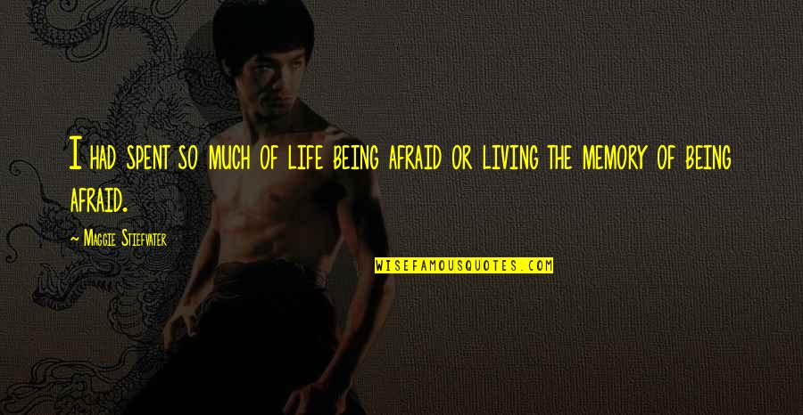 Living Your Life In Fear Quotes By Maggie Stiefvater: I had spent so much of life being