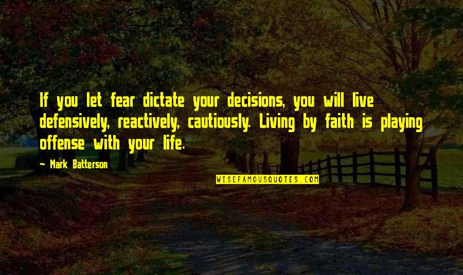 Living Your Life In Fear Quotes By Mark Batterson: If you let fear dictate your decisions, you