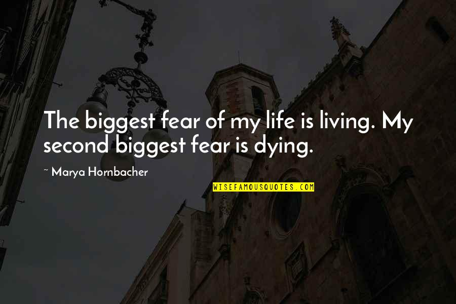 Living Your Life In Fear Quotes By Marya Hornbacher: The biggest fear of my life is living.