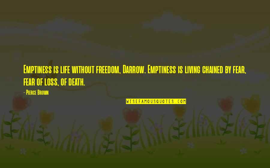 Living Your Life In Fear Quotes By Pierce Brown: Emptiness is life without freedom, Darrow. Emptiness is
