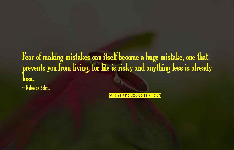 Living Your Life In Fear Quotes By Rebecca Solnit: Fear of making mistakes can itself become a