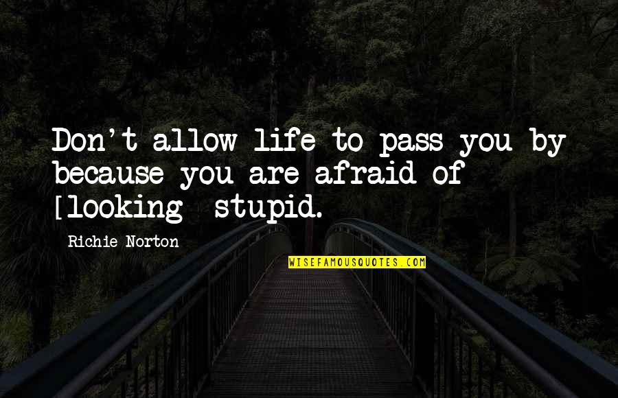 Living Your Life In Fear Quotes By Richie Norton: Don't allow life to pass you by because