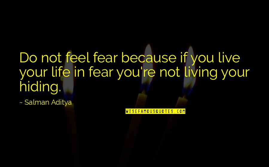 Living Your Life In Fear Quotes By Salman Aditya: Do not feel fear because if you live