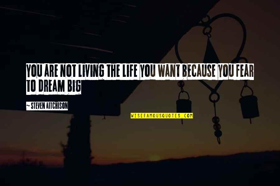 Living Your Life In Fear Quotes By Steven Aitchison: You are not living the life you want