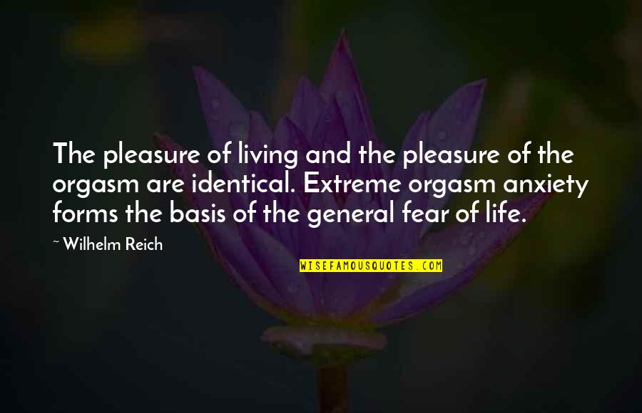 Living Your Life In Fear Quotes By Wilhelm Reich: The pleasure of living and the pleasure of