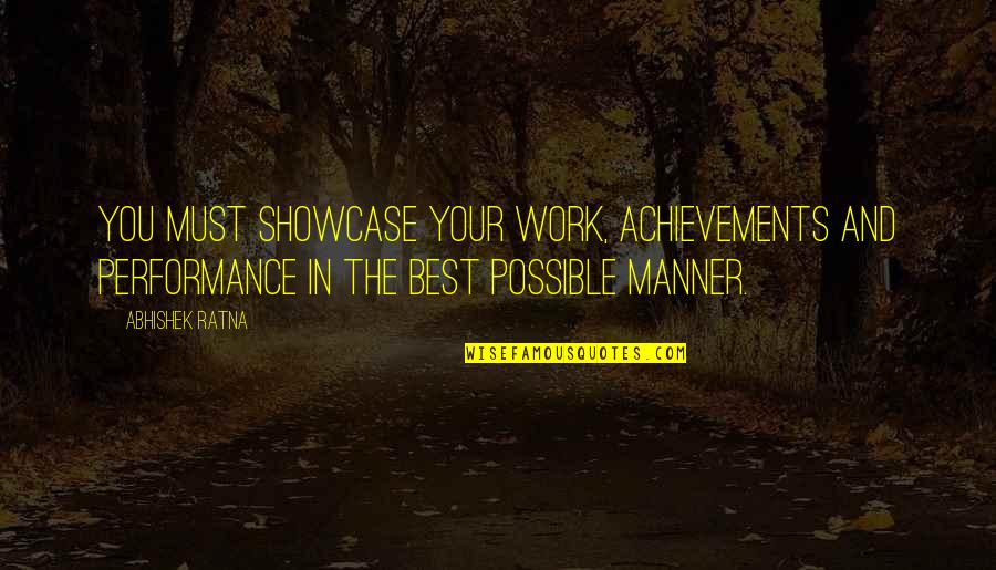 Living Your Own Path Quotes By Abhishek Ratna: You must showcase your work, achievements and performance