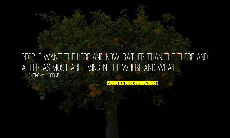 Living Your Own Path Quotes By Anthony Liccione: People want the here and now, rather than