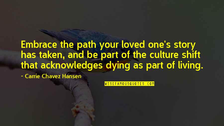 Living Your Own Path Quotes By Carrie Chavez Hansen: Embrace the path your loved one's story has