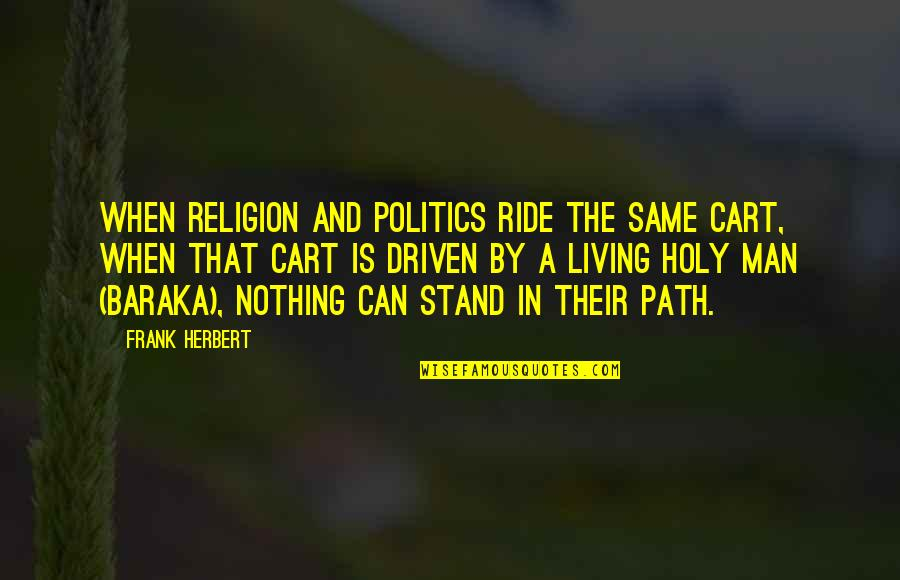 Living Your Own Path Quotes By Frank Herbert: When religion and politics ride the same cart,