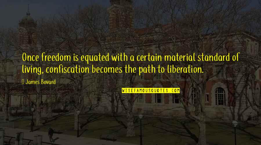 Living Your Own Path Quotes By James Bovard: Once freedom is equated with a certain material