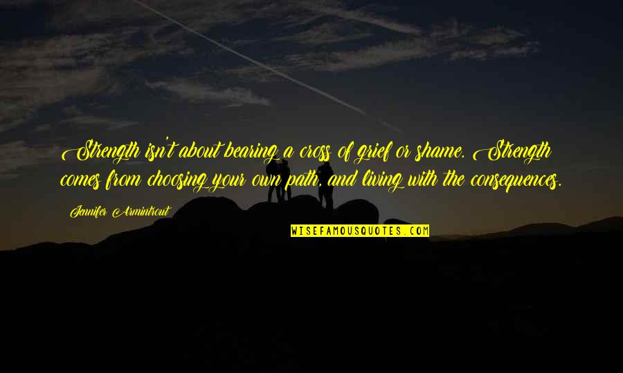 Living Your Own Path Quotes By Jennifer Armintrout: Strength isn't about bearing a cross of grief