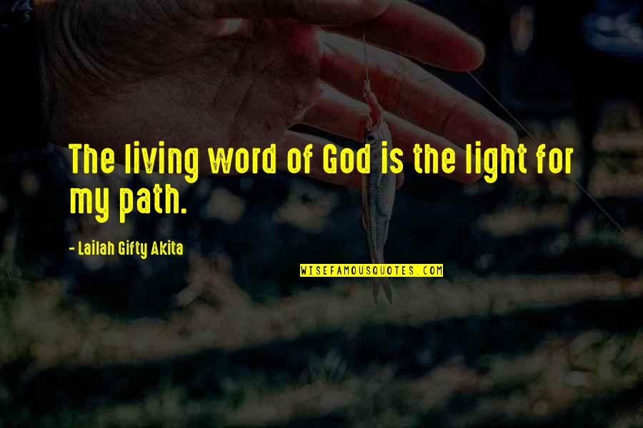 Living Your Own Path Quotes By Lailah Gifty Akita: The living word of God is the light