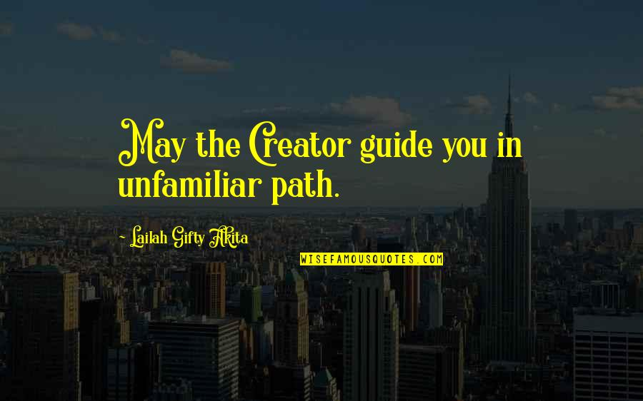 Living Your Own Path Quotes By Lailah Gifty Akita: May the Creator guide you in unfamiliar path.