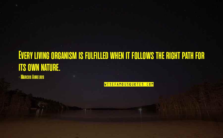Living Your Own Path Quotes By Marcus Aurelius: Every living organism is fulfilled when it follows