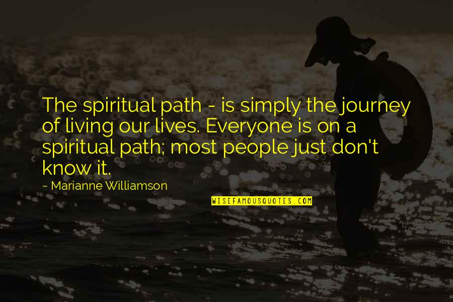 Living Your Own Path Quotes By Marianne Williamson: The spiritual path - is simply the journey