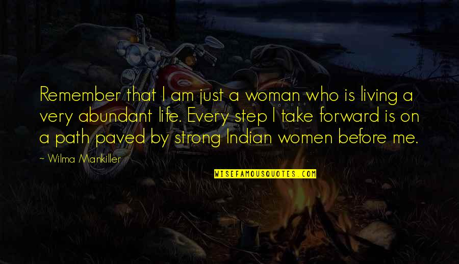 Living Your Own Path Quotes By Wilma Mankiller: Remember that I am just a woman who