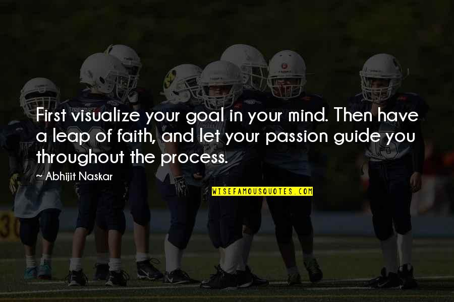 Living Your Passion Quotes By Abhijit Naskar: First visualize your goal in your mind. Then