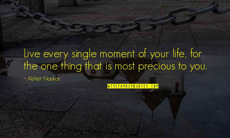 Living Your Passion Quotes By Abhijit Naskar: Live every single moment of your life, for