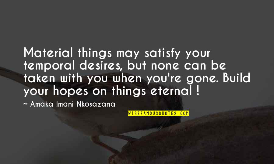Living Your Passion Quotes By Amaka Imani Nkosazana: Material things may satisfy your temporal desires, but
