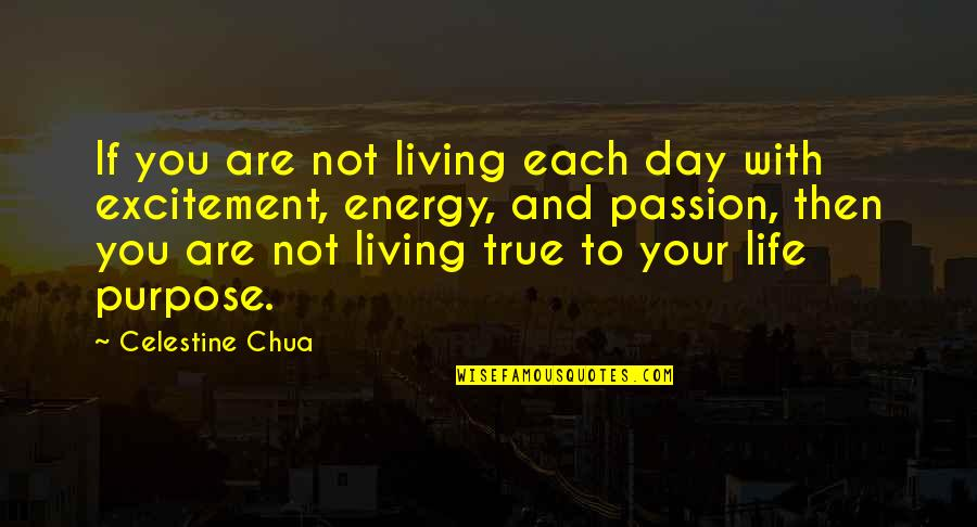 Living Your Passion Quotes By Celestine Chua: If you are not living each day with