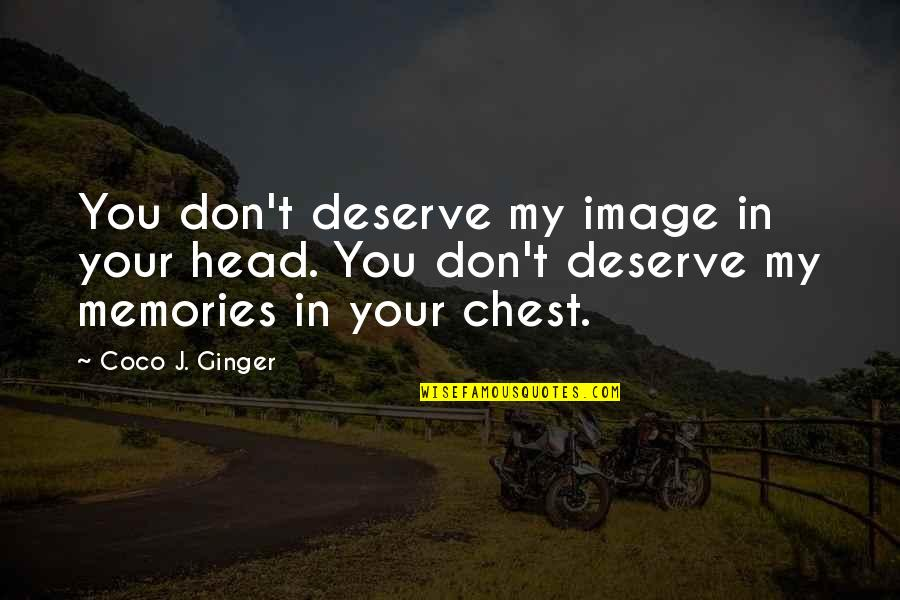 Living Your Passion Quotes By Coco J. Ginger: You don't deserve my image in your head.