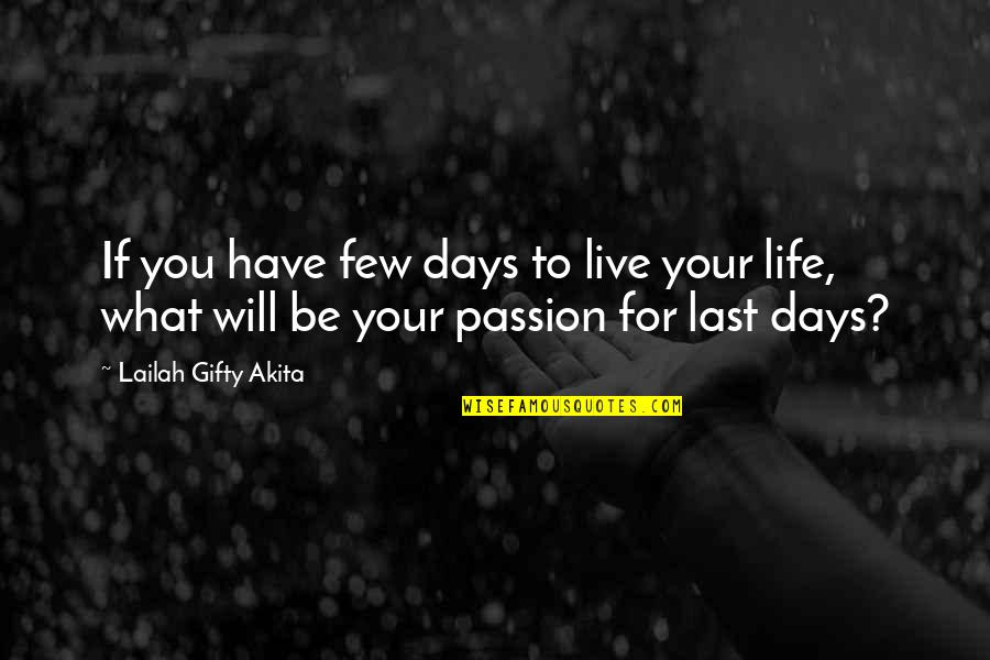 Living Your Passion Quotes By Lailah Gifty Akita: If you have few days to live your
