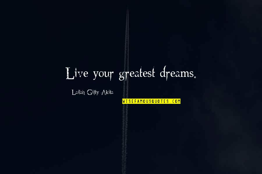 Living Your Passion Quotes By Lailah Gifty Akita: Live your greatest dreams.