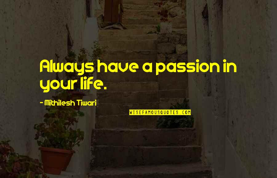 Living Your Passion Quotes By Mithilesh Tiwari: Always have a passion in your life.