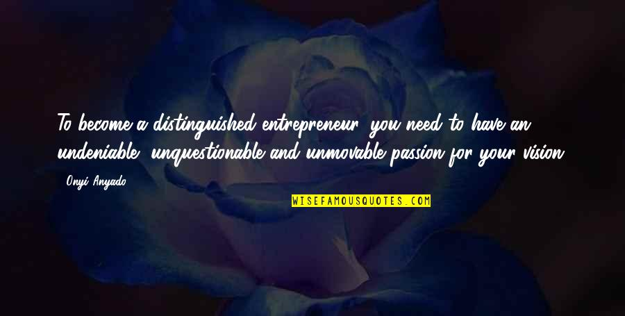 Living Your Passion Quotes By Onyi Anyado: To become a distinguished entrepreneur, you need to