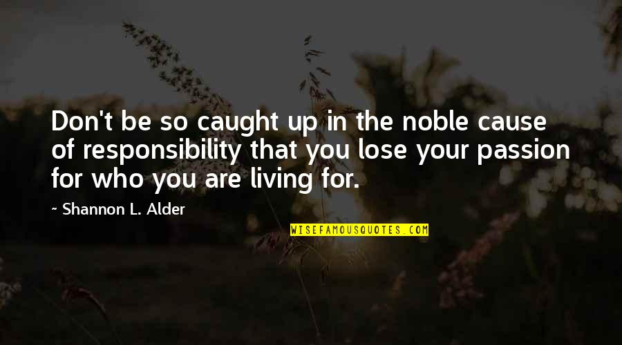 Living Your Passion Quotes By Shannon L. Alder: Don't be so caught up in the noble