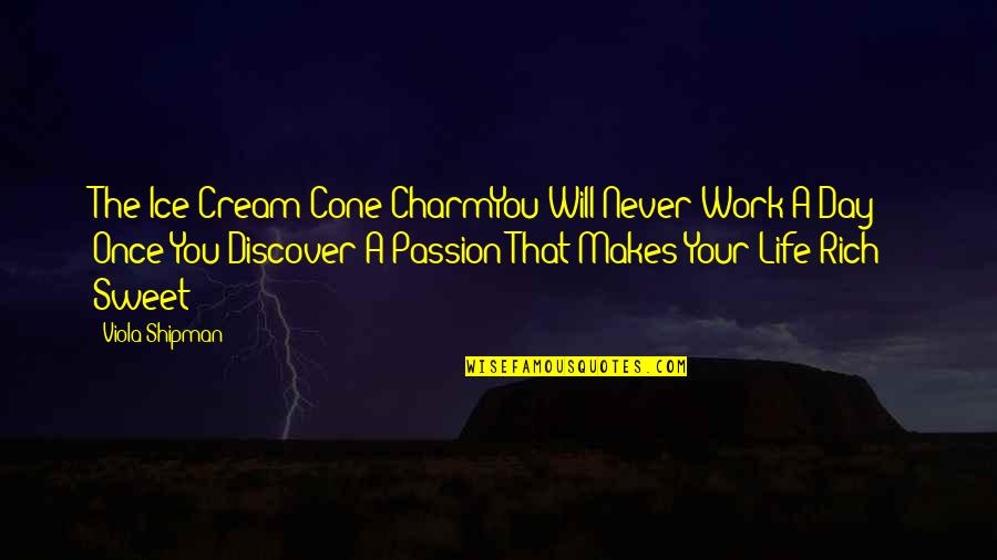 Living Your Passion Quotes By Viola Shipman: The Ice Cream Cone CharmYou Will Never Work