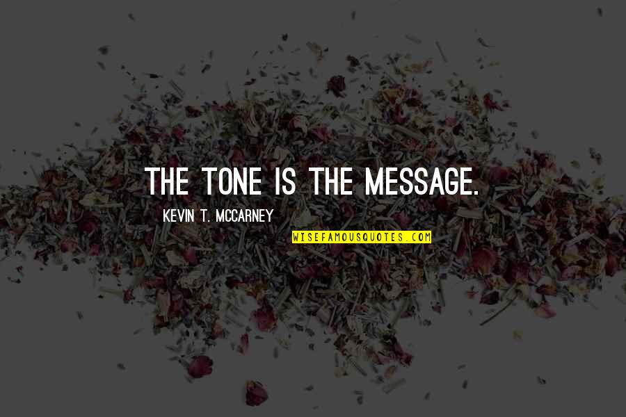 Livingness Quotes By Kevin T. McCarney: The Tone is the Message.
