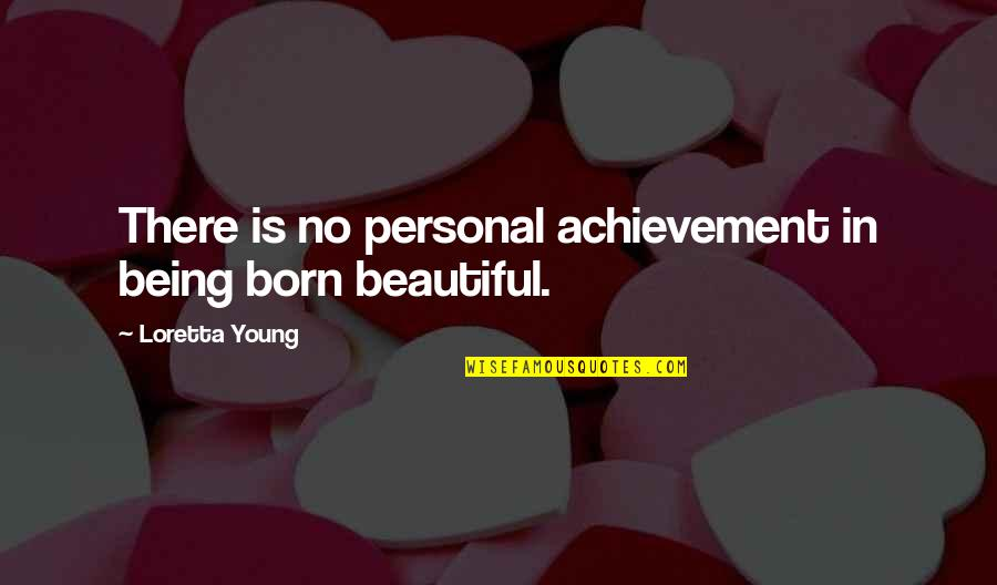 Livingness Quotes By Loretta Young: There is no personal achievement in being born