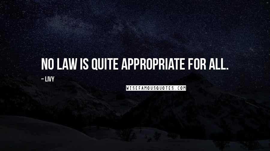 Livy quotes: No law is quite appropriate for all.