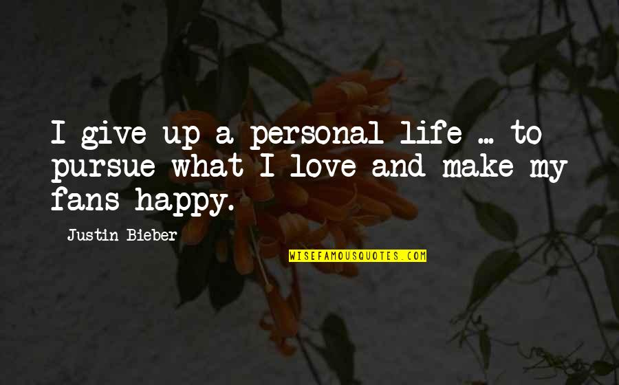 Liyana Quotes By Justin Bieber: I give up a personal life ... to