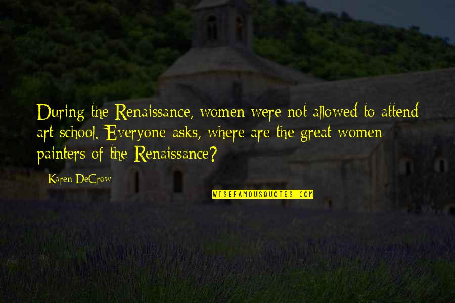 Liyana Quotes By Karen DeCrow: During the Renaissance, women were not allowed to