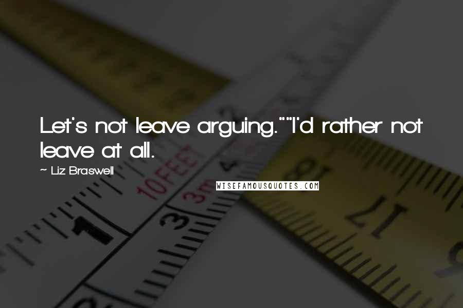 "Liz Braswell quotes: Let's not leave arguing.""""I'd rather not leave at all."