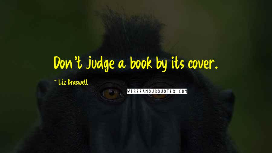 Liz Braswell quotes: Don't judge a book by its cover.