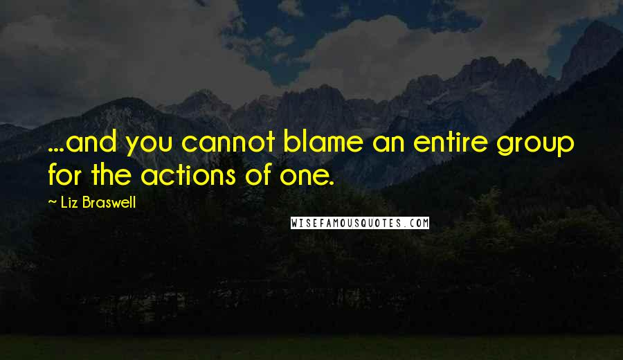 Liz Braswell quotes: ...and you cannot blame an entire group for the actions of one.