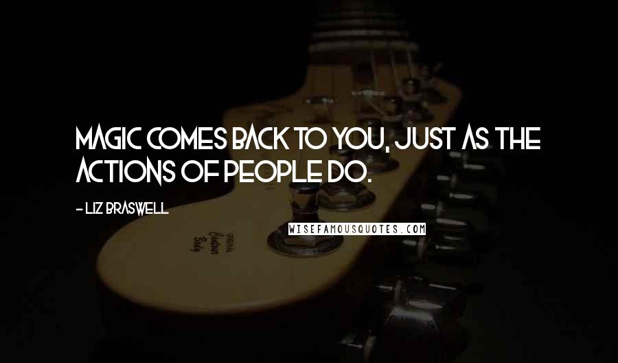 Liz Braswell quotes: Magic comes back to you, just as the actions of people do.