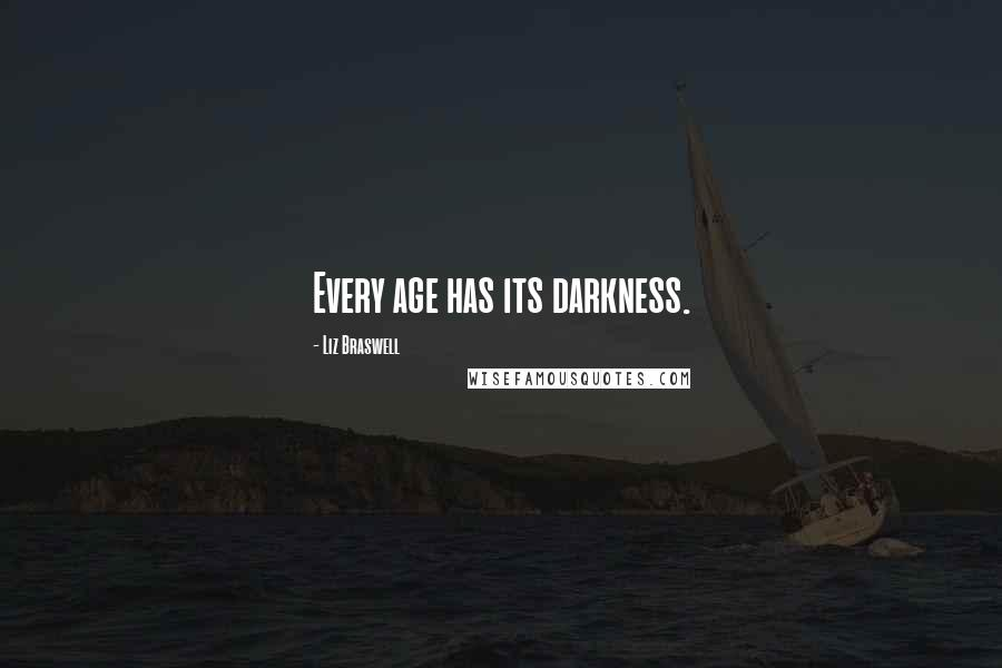 Liz Braswell quotes: Every age has its darkness.