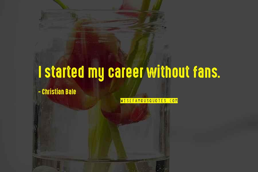 Liz Lochhead Quotes By Christian Bale: I started my career without fans.