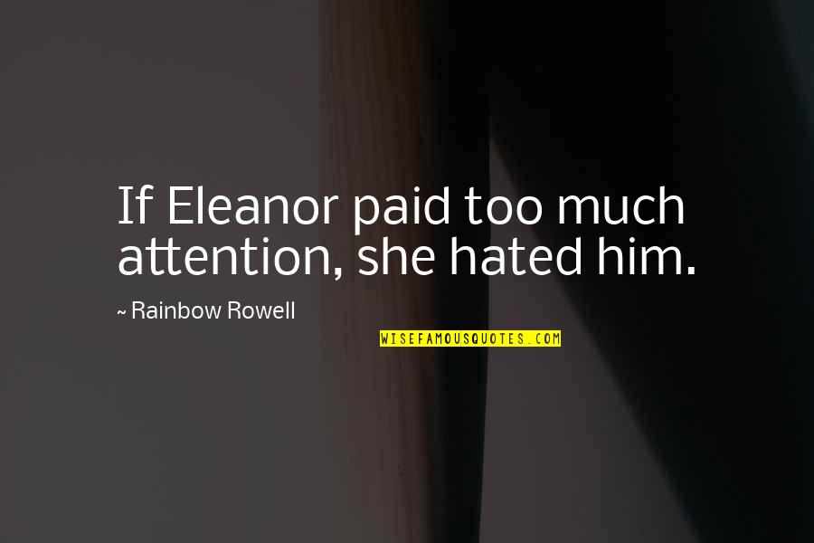 Liz Lochhead Quotes By Rainbow Rowell: If Eleanor paid too much attention, she hated