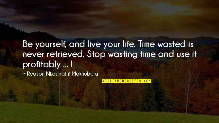 Liz Lochhead Quotes By Reason Nkosinathi Makhubela: Be yourself, and live your life. Time wasted