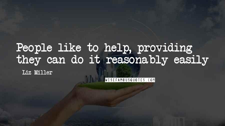 Liz Miller quotes: People like to help, providing they can do it reasonably easily
